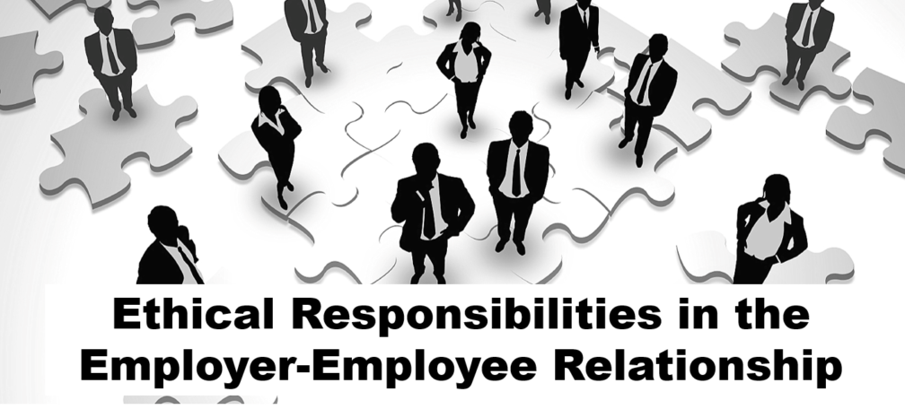 ethical responsibilities in the employeremployee relationship  exemplary business ethics  leadership